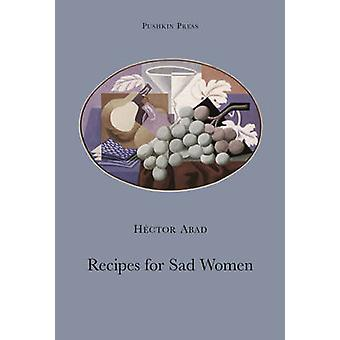 Recipes for Sad Women by Hector Abad - Anne McLean - Gino Severini -