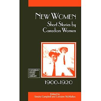 New Women: Short Stories by Canadian Women, 1900-1920 (Canadian Short Story Library)