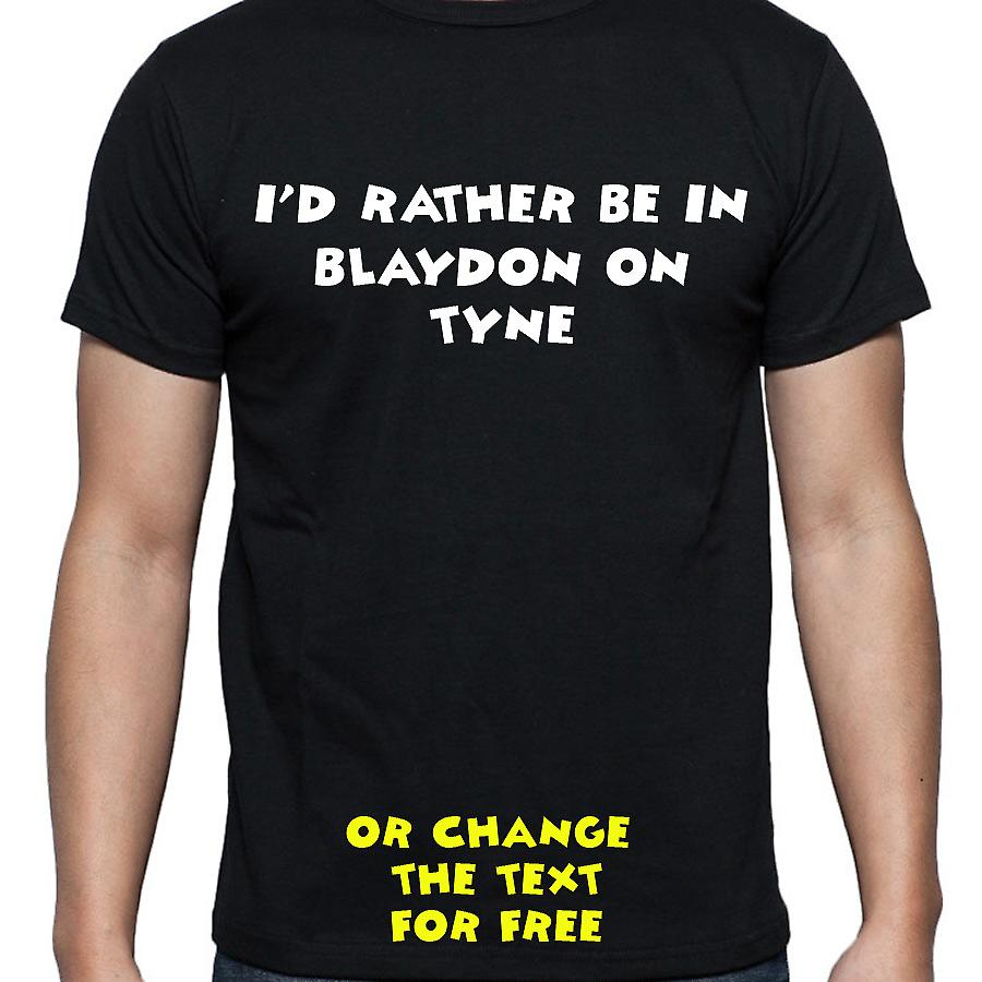 I'd Rather Be In Blaydon on tyne Black Hand Printed T shirt
