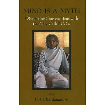 Mind Is a Myth: Disquieting Conversations with the Man Called UG