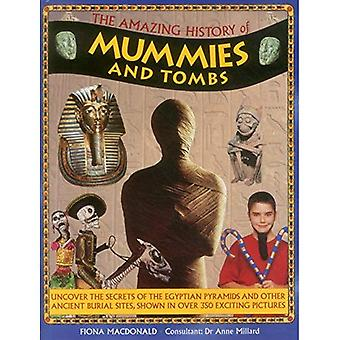 The Amazing History of Mummies and Tombs: Uncover the Secrets of the Egyptian Pyramids and Other Ancient Burial...