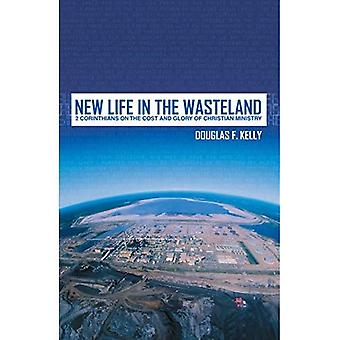 NEW LIFE IN THE WASTELAND- 2 CORINTHIANS: 2 Corinthians on the Cost and Glory of Christian Ministry