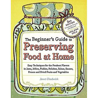 The Beginner's Guide to Preserving Food at Home: Easy Techniques for the Freshest Flavors in Jams, Jellies, Pickles, Relishes, Salsas, Sauces, Frozen and Dried Fruits and Vegetables