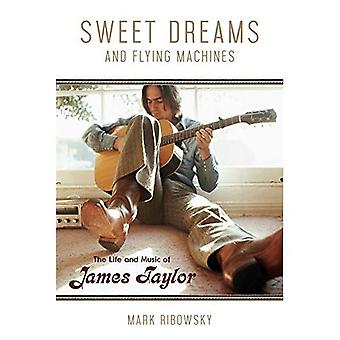 Sweet Dreams and Flying Machines: The Life and Music of James Taylor