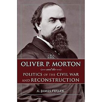 Oliver P. Morton et la politique de la guerre civile et la Reconstruction