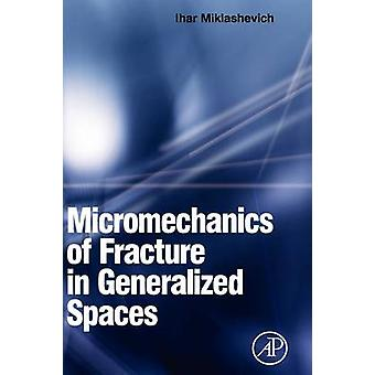 Micromechanics of Fracture in Generalized Spaces by Miklashevich & Ihar