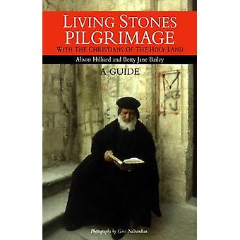 Living Stones Pilgrimage With the Christians of the Holy Land by Bailey & Betty