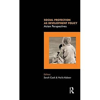 Social Protection as Development Policy  Asian Perspectives by Cook & Sarah