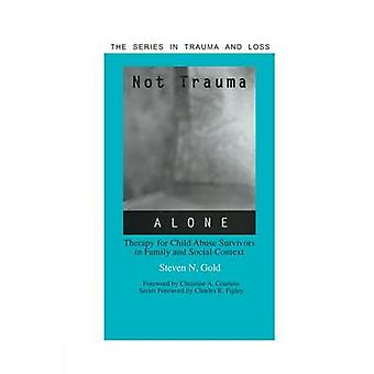 Not Trauma Alone  Therapy for Child Abuse Survivors in Family and Social Context by Gold & Steven