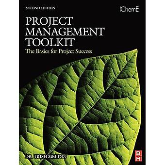 Project Management Toolkit The Basics for Project Success by Melton & Trish