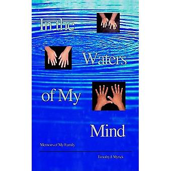 In the Waters of My Mind  Memoirs of My Family by Myrick & Timothy J.