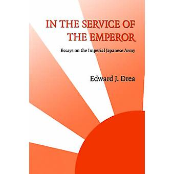 In The Service of the Emperor Essays on the Imperial Japanese Army by Drea & Edward J.