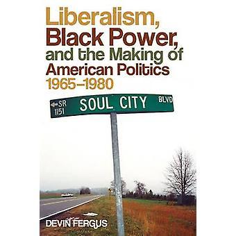 Liberalisme Black Power and the Making of Amerikaanse politiek 19651980 door Fergus & Devin