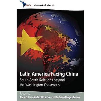 Latin America Facing China SouthSouth Relations Beyond the Washington Consensus by Fern Ndez Jilberto & Alex E.