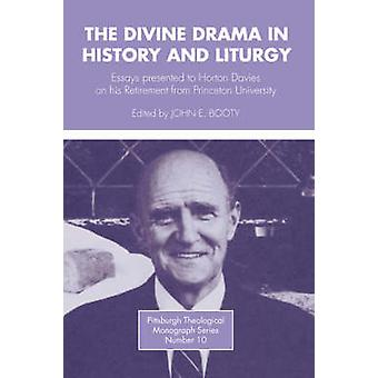 Divine Drama in History and Liturgy Essays in Honor of Horton Davies on His Retirement from Princeton University by Booty & J. E.