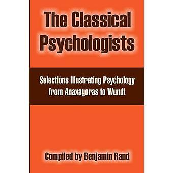 De klassieke psychologen Selections Illustrating Psychology from Anaxagoras to Wundt door Rand & Benjamin