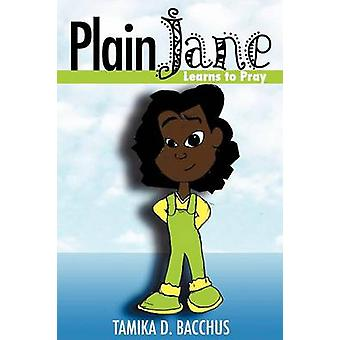 Plain Jane Learns to Pray by Bacchus & Tamika D.