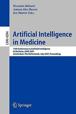 Artificial Intelligence in Medicine  11th Conference on Artificial Intelligence in Medicine in Europe AIME 2007 Amsterdam The Netherlands July 711 2007 Proceedings by Bellazzi & Riccardo