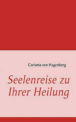 Seelenreise zu Ihrer Heilung by van Hagenberg & Carisma