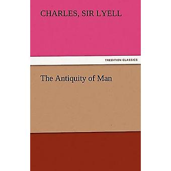 The Antiquity of Man by Lyell & Charles Sir & 17971875. Geology