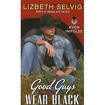 Good Guys Wear Black by Lizbeth Selvig - 9780062370150 Book