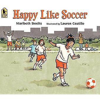 Happy Like Soccer by Maribeth Boelts - Lauren Castillo - 978076367049