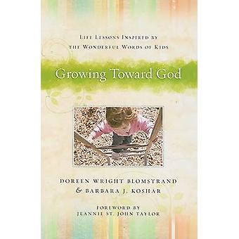 Growing Toward God - Life Lessons Inspired by the Wonderful Words of K