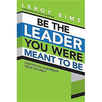 Be the Leader You Were Meant to be (3rd) by Leroy Eims - 978143470266