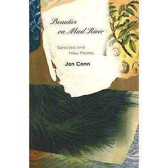 Beauties on Mad River - Selected and New Poems by Jan Conn - 978155065
