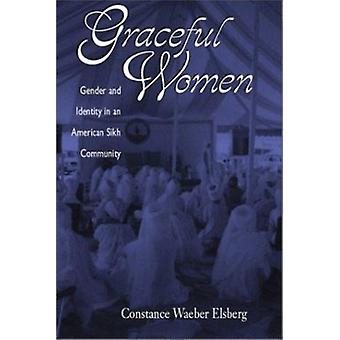 Graceful Women - Gender and Identity in an American Sikh Community by