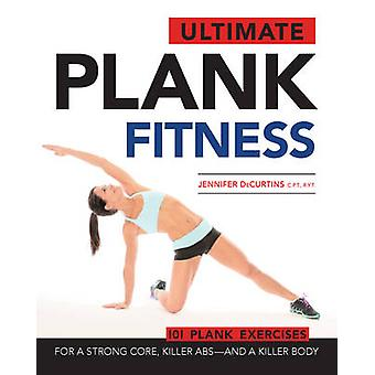 Ultimate Plank Fitness - For a Strong Core - Killer ABS and a Killer B