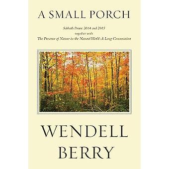 A Small Porch - Sabbath Poems 2014 and 2015 by Wendell Berry - 9781619