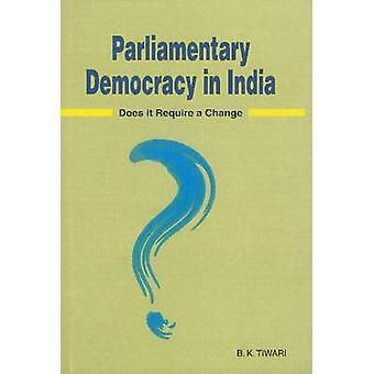 Parliamentary Democracy in India - Does it Require a Change? by B. K.