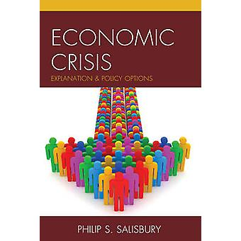 Economic Crisis - Explanation and Policy Options by Philip S. Salisbur