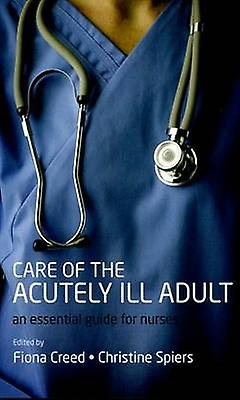 Care of the Acutely Ill Adult by Fiona Creed