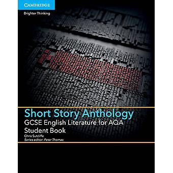 GCSE English Literature for AQA Short Story Anthology Student Book by Chris Sutcliffe & Peter Thomas