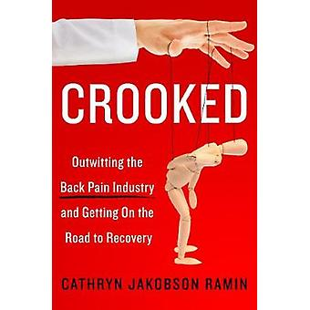 Crooked - Outwitting the Back Pain Industry and Getting on the Road to