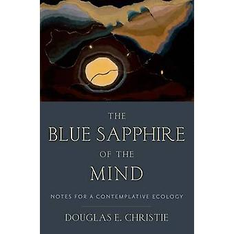 Der blaue Saphir des Geistes - Hinweise für eine kontemplative Ökologie von D