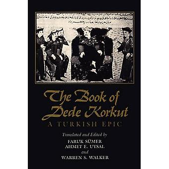The Book of Dede Korkut - A Turkish Epic by Faruk Sumer - Ahmet E. Uys