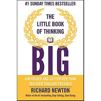 The Little Book of Thinking Big - Aim Higher and Go Further Than You E