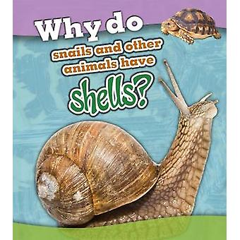 Why Do Snails and Other Animals Have Shells? by Holly Beaumont - 9781