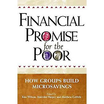 Financial Promise for the Poor - How Groups Build Microsavings by Kim
