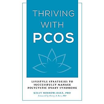 Thriving with PCOS - Lifestyle Strategies to Successfully Manage Polyc