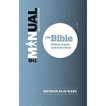 The Manual - The Bible - Getting to grips with God's Word by Nathan Bla