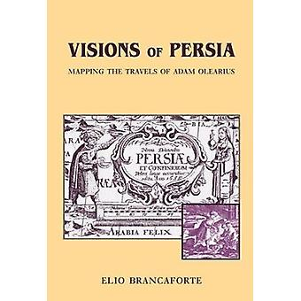 Visions of Persia - Mapping the Travels of Adam Olearius by Elio Branc
