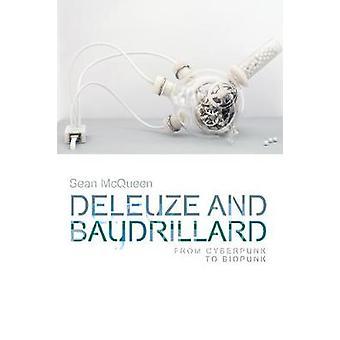 Deleuze and Baudrillard - From Cyberpunk to Biopunk by Sean McQueen -