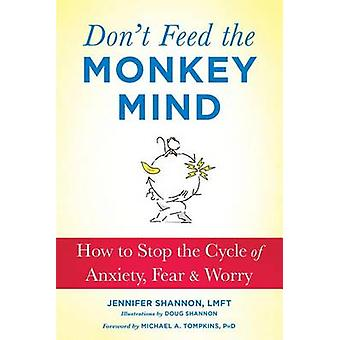 Don't Feed the Monkey Mind - How to Stop the Cycle of Anxiety - Fear -