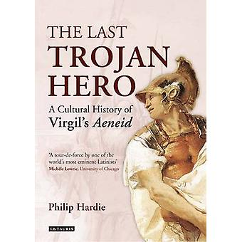 The Last Trojan Hero - A Cultural History of Virgil's Aeneid by Philip