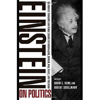Einstein sur la politique: ses pensées privées et publiques se dresse sur le nationalisme, sionisme, guerre, paix et la bombe