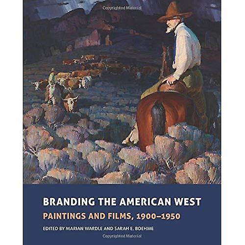 Branding the American West  Paintings and Films, 1900-1950 (Charles M. Russell Center Series on Art and Photography...